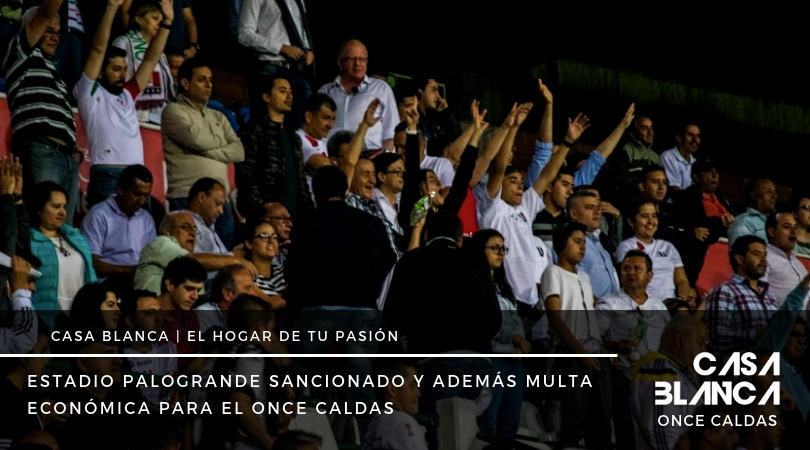 ESTADIO PALOGRANDE SANCIONADO Y ADEMÁS MULTA ECONÓMICA PARA EL ONCE CALDAS