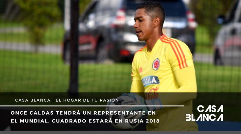 Jose cuadrado convocado a Rusia 2018 once caldas casa blanca